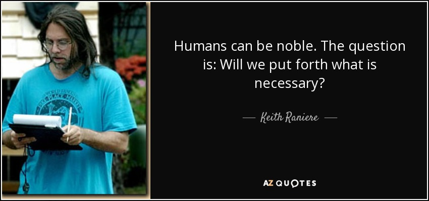 quote-humans-can-be-noble-the-question-is-will-we-put-forth-what-is-necessary-keith-raniere-61-81-35