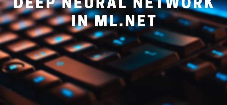 Create a Deep Neural Network Model in ML.NET for Image Classification