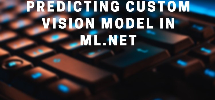 Predicting on a Custom Vision ONNX Model with ML.NET