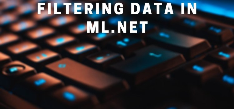 Filtering Your Data in ML.NET