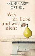 Hanns-Josef Ortheil: Was ich liebe - und was nicht