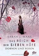 Sarah J. Maas: Das Reich der sieben Höfe. Dornen und Rosen