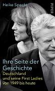 Heike Specht: Ihre Seite der Geschichte: Deutschland und seine First Ladies von 1949 bis heute