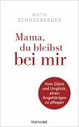 Ruth Schneeberger: Mama, du bleibst bei mir