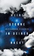 Alexandra Fischer: Meine Sterne in deiner Nacht