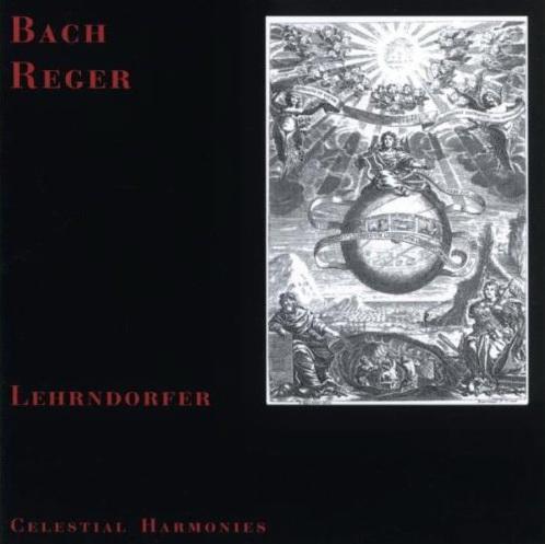 Franz Lehrndorfer / Bach & Reger: Organ Music