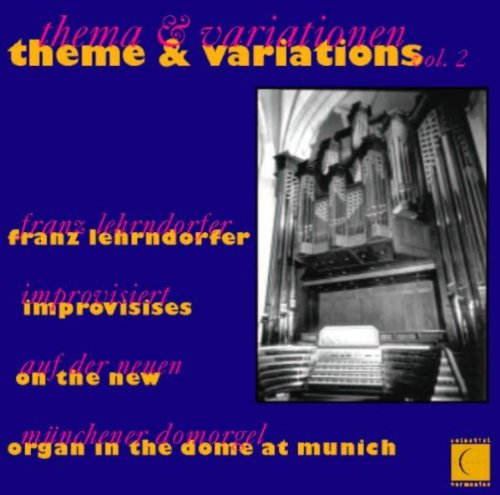 theme & variations vol. 2 - Franz Lehrndorfer improvisiert auf der neuen Münchner Domorgel