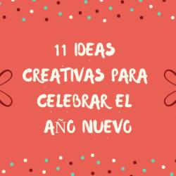 11 ideas creativas para celebrar el año nuevo