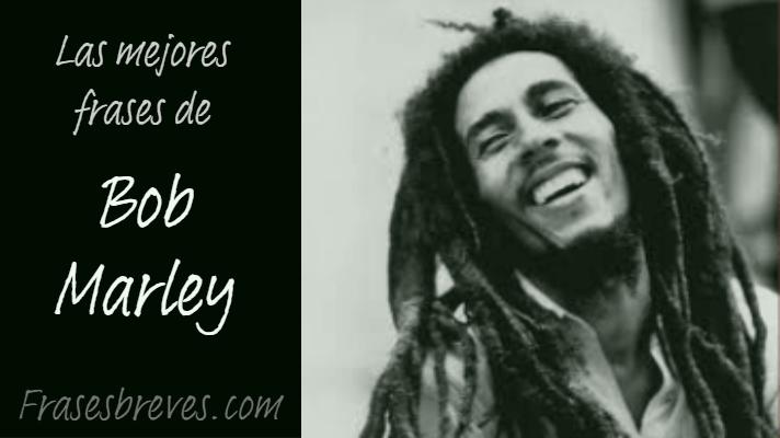 Las Mejores Frases De Bob Marley Para Recordar Frases Breves