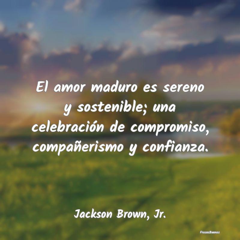 Prove que seu amor é maduro! El Amor Maduro Es Sereno Y Sostenible U