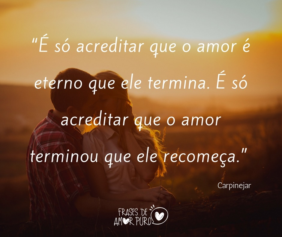 é Só Acreditar Que O Amor é Eterno Frases De Amor Puro