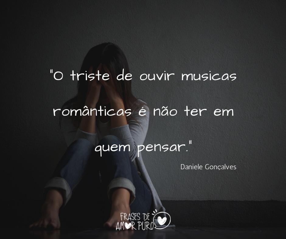O Triste De Ouvir Musicas Românticas Frases De Amor Puro