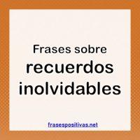 +70 Frases de Recuerdos Inolvidables, Felices y de Amor con Imágenes