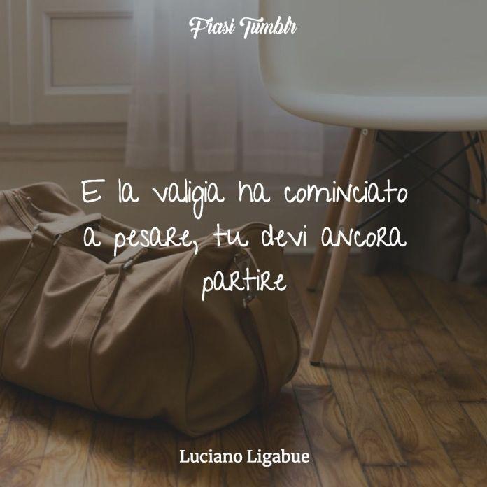 Frasi Ligabue Il Peso Della Valigia.Govjbhtxe0i Om