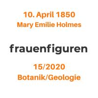 15/2020: Mary Emilie Holmes, 10. April 1850