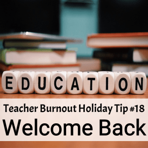 Preventing Teacher Burnout | Holiday Tip #18