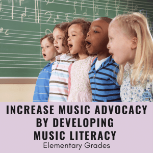Developing Music Advocacy for Elementary Music Classroom by Increasing Music Literacy Levels