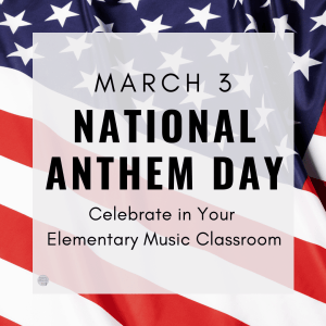 March 3 is National Anthem Day. Celebrate in the Elementary Music Classroom