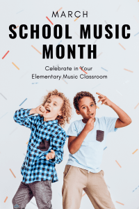 Celebrate School Music Month in the Elementary Music Classroom