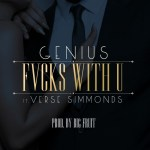 New Music: Genius New Single Ft. Verse Simmonds 'Fvcks With U'
