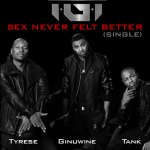 New Music: Tyrese, Ginuwine & Tank (TGT) Official 1st Single 'Sex Never Felt Better'