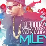 "New Music: DJ Holiday Releases ""Miley"" Video featuring Wiz Khalifa & WakA Flocka!"