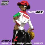 Hitmaka Got The Ladies Together for Thot Box Remix