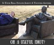 Is Your Real Estate Agent A Trusted Adviser? or A Useful Idiot?