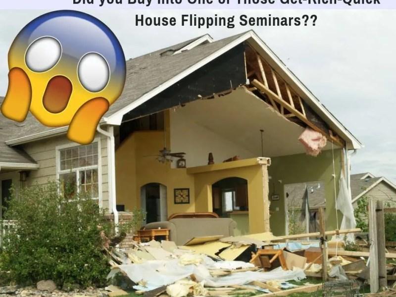 dark side of get rich quick house flipping seminars