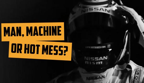 Nissan: Man, Machine or Hot Mess?