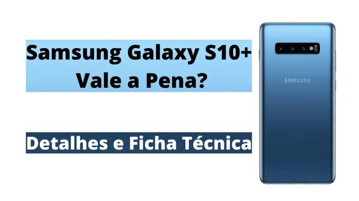 Samsung Galaxy S10 Vale a Pena
