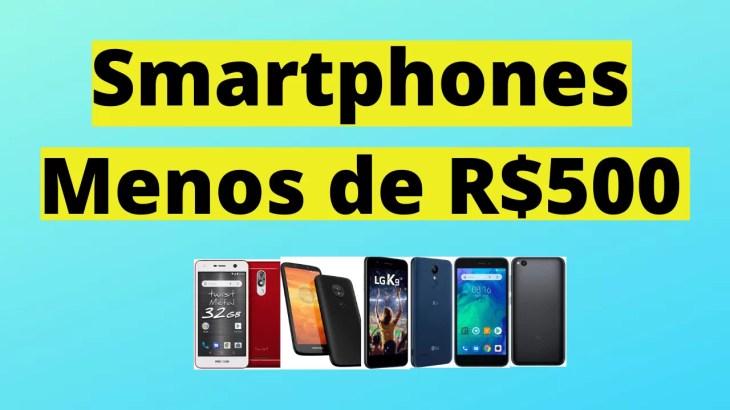 Smartphones menos de R$ 500