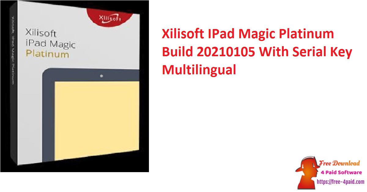 Xilisoft IPad Magic Platinum Build 20210105 With Serial Key Multilingual