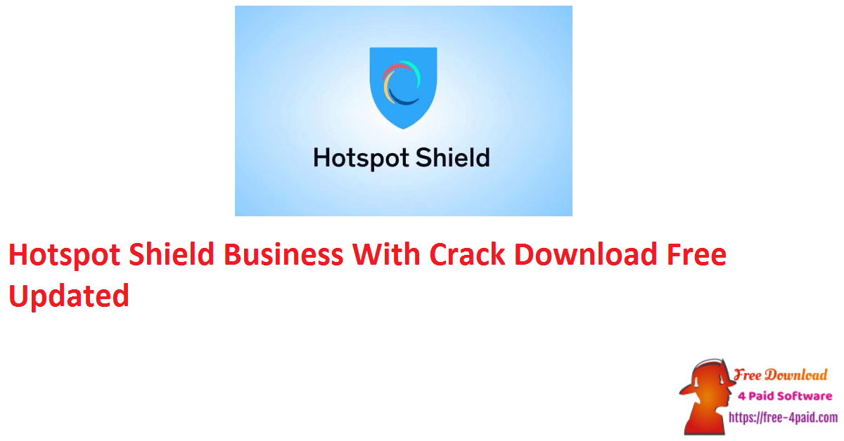 Hotspot Shield Business With Crack Download Free Updated