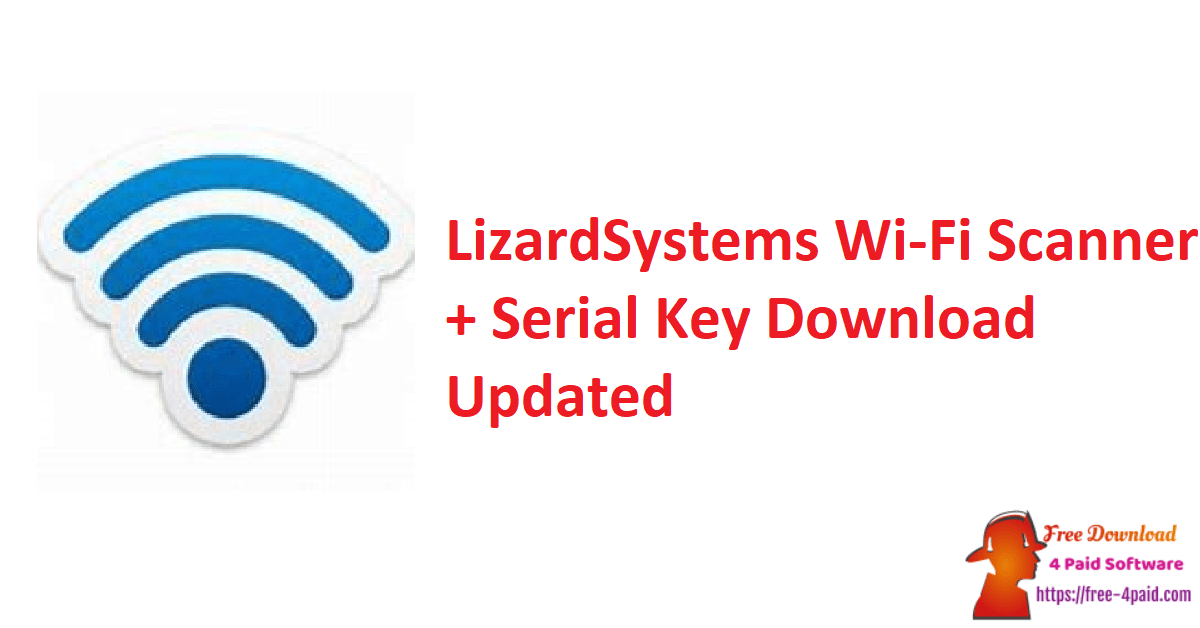 LizardSystems Wi-Fi Scanner + Serial Key Download Updated