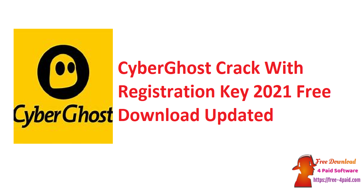 CyberGhost Crack With Registration Key 2021 Free Download Updated