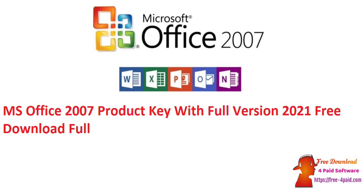 MS Office 2007 Product Key With Full Version 2021 Free Download Full