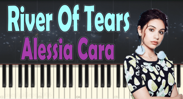 Alessia Cara – River Of Tears – Piano Tutorial / Cover – How To Play