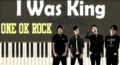 One Ok Rock – I Was King – Piano Tutorial / Cover – How To Play