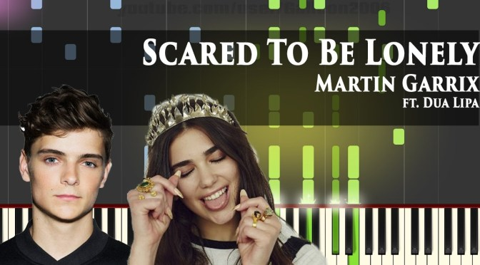 Martin Garrix – Scared To Be Lonely ft. Dua Lipa – Piano Tutorial – Cover