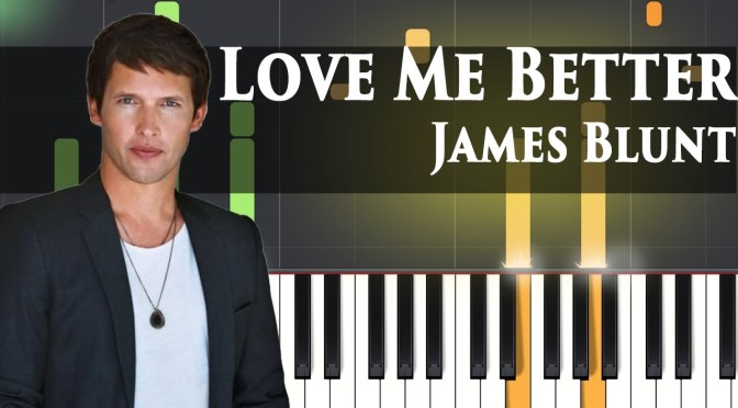 James Blunt – Love Me Better – Piano Tutorial