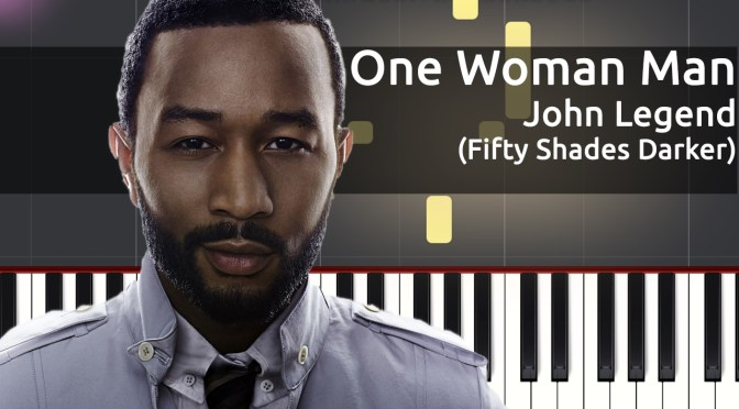John Legend – One Woman Man (Fifty Shades Darker) – Piano Tutorial