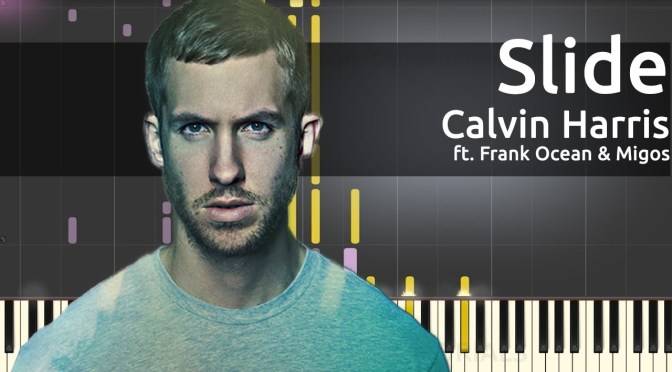 Calvin Harris – Slide ft. Frank Ocean & Migos – Slide – Piano Tutorial