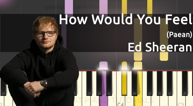 Ed Sheeran – How Would You Feel (Paean) – Piano Tutorial