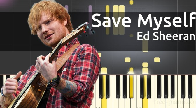 Ed Sheeran – Save Myself – Piano Tutorial + Sheets