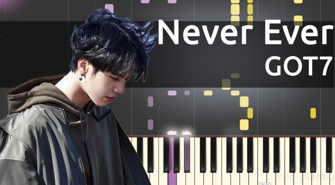 GOT7 (갓세븐) – Never Ever – Piano Tutorial – Cover