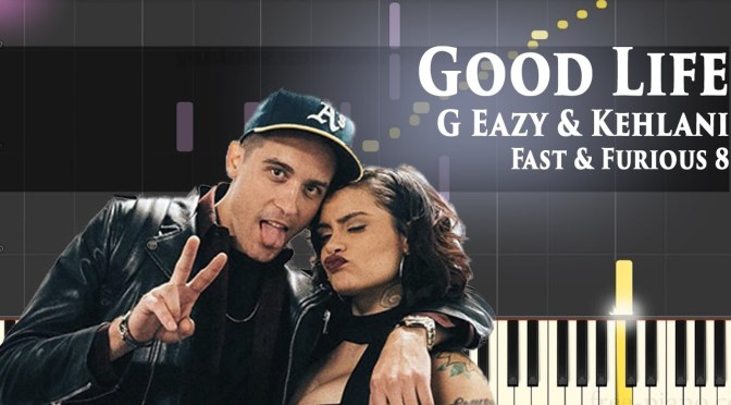 G Eazy & Kehlani – Good Life – Fast & Furious 8 – Piano Tutorial