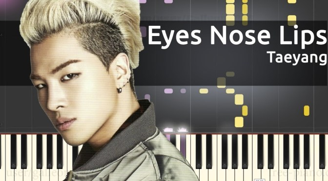 Taeyang – Eyes Nose Lips – Piano Tutorial