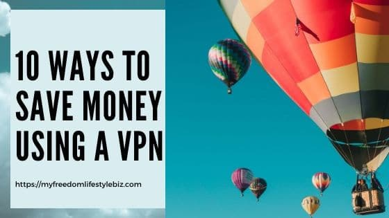 10 ways to save money using a vpn 1 - 10 Ways to Save Money Using a VPN
