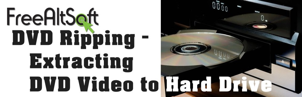DVD Ripping – Extracting DVD Video To Hard Drive